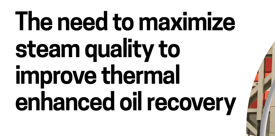 The need to maximize steam quality to improve thermal enhanced oil recovery