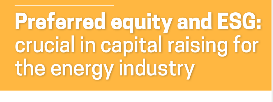 Preferred equity and ESG: crucial in capital raising for the energy industry